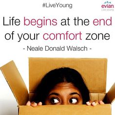 """Life begins at the end of your comfort zone."" - Neale Donald Walsch 
