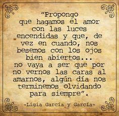 """""""Propongo que hagamos el amor con las luces encendidas..."""" -Ligia García y García-"""