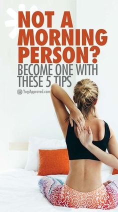 Not a Morning Person? Become One With These 5 Tips