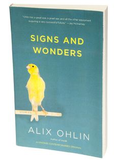 Signs and Wonders by Alix Ohlin  Sixteen short stories about connectedness—between friends, families, and lovers—and the predicaments that come from navigating those relationships.