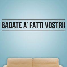Italian Wall Decals Badate a' fatti vostri! English Translation: Mind your own business Italian Humor, Italian Quotes, Italian Proverbs, Take Heed, Best Quotes Ever, Minding Your Own Business, Italian Language, Learning Italian, English Translation