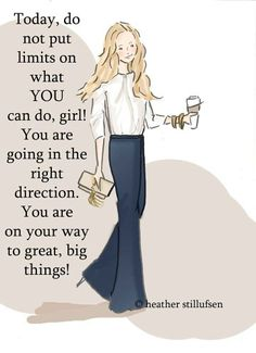 ...do not put limits on what YOU can do...
