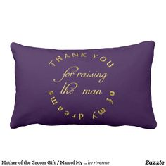 Mother of the Groom Gift / Man of My Dreams Custom Throw Pillow