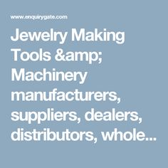 Jewelry Making Tools & Machinery manufacturers, suppliers, dealers, distributors, wholesalers, exporters, and importers in Delhi, India - at Enquiry Gate – To Get Business Enquiry