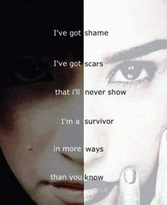 Inspirational Quotes: I've got shame I've got scars that i'll never show I'm a survivor in more ways that you know