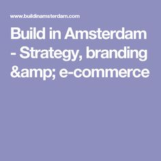 Build in Amsterdam - Strategy, branding & e-commerce