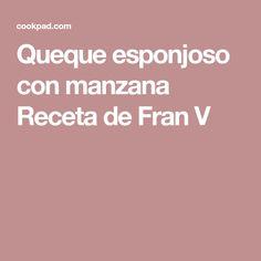 Queque esponjoso con manzana Receta de Fran V Recipes
