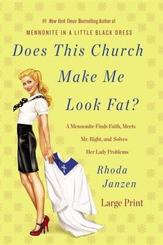 Does This Church Make Me Look Fat?: A Mennonite Finds Faith, Meets Mr. Right, and Solves Her Lady Problems/Rhoda Janzen