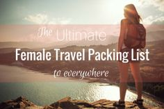 The Ultimate Female Travel Packing List to everywhere. Any list you can think of