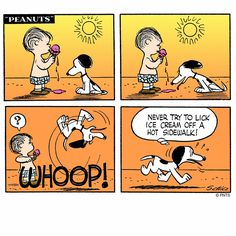 Life lessons with Snoopy: never try to lick ice cream off a hot sidewalk! Snoopy Comics, Snoopy Cartoon, Peanuts Cartoon, Peanuts Snoopy, Peanuts Comics, Charlie Brown Comics, Charlie Brown And Snoopy, Summer Lesson, Summer Fun