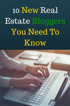 10 New Real Estate Bloggers You Need To Know