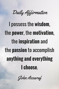 I possess the wisdom, the power, the motivation, the inspiration and the passion to accomplish anything and everything I choose Wealth Affirmations, Morning Affirmations, Positive Affirmations, Amazing Quotes, Great Quotes, Positive Thoughts, Positive Vibes, John Assaraf, I Love You God