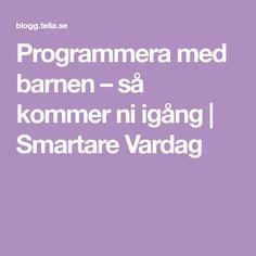 Programmera med barnen – så kommer ni igång | Smartare Vardag Experiment, Science Lessons, Preschool, Coding, Teacher, Education, Appar, Youtube, Children