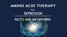 AMINO ACID THERAPY FOR DEPRESSION - FACTS AND METAPHORS