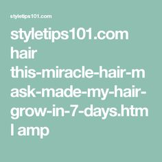 styletips101.com hair this-miracle-hair-mask-made-my-hair-grow-in-7-days.html amp