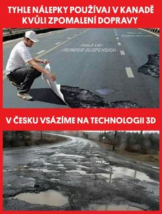 Tyhle nálepky používají v Kanadě kvůli zpomalení rychlosti. V Česku vsázíme na technologii 3D. Funny Images, Funny Photos, Funny Texts, Funny Jokes, Good Jokes, Jokes Quotes, Funny Pins, Man Humor, Funny People