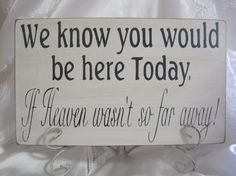 We know you would be Here Today if Heaven Wasn't so Far Away. I thought you might like this.