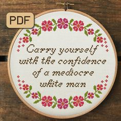 Carry Yourself With The Confidence of a Mediocre White Man Cross Stitch Pattern Pdf, Feminist Embroidery Hoop Art Embroidery Hoop Art, Cross Stitch Embroidery, Embroidery Patterns, Needlepoint Patterns, Digital Pattern, Cross Stitching, Crafty, White Man, Confidence