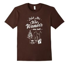 Not All Who Wander Are Lost T-Shirt. Great Lord Of The Ring Tolkien Quote. https://www.amazon.com/dp/B01B7AGSUC