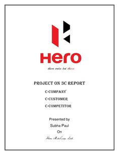 Project on 3c Report    C-Company    C-Customer    C-Competitor      Presented by      Subha Paul           On    Hero Mot...