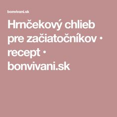 Hrnčekový chlieb pre začiatočníkov • recept • bonvivani.sk