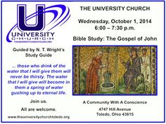 Join us at The University Church on Wednesday, October 1, 2014, from 6:00 - 7:30 p.m. for our Bible Study of The Gospel of John guided by N. T. Wright's study guide. All are welcome.