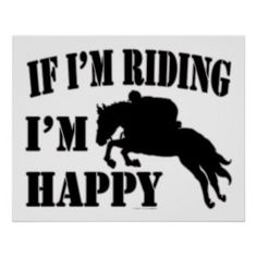 Horseback Sport Athlete If Im Riding Im Happy iPhone 5 Cases My Horse, Horse Girl, Horse Love, Horse Riding, Equestrian Quotes, Equestrian Outfits, Riding Quotes, All About Horses, Horse Quotes