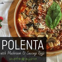 Polenta with Mushroom & Sausage Ragù | L'Americanina | In Northern Italy, with the cooler weather comes typical foods like pizzocheri (a heavier kind of pasta), gnocchi, and polenta. Since moving to Italy I have fallen in love with polenta, specifically polenta topped with mushrooms or a meat ragù sauce
