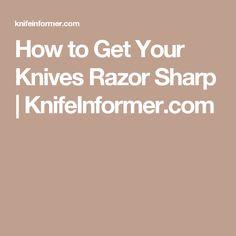 How to Get Your Knives Razor Sharp | KnifeInformer.com