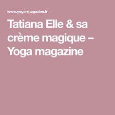 Tatiana Elle & sa crème magique – Yoga magazine Spirit Yoga, Creme, Magazine, Magic, Magazines, Warehouse, Newspaper