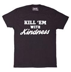 Kill 'em with Kindness Shirt - Black