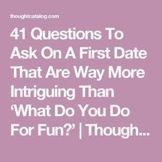 41 Questions To Ask On A First Date That Are Way More Intriguing Than 'What Do You Do For Fun?' | Thought Catalog