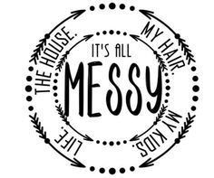 It's all messy life my house my hair my kids – What I Like – Crafts Cricut Fonts, Cricut Vinyl, Vinyl Decals, Silhouette Cameo Projects, Silhouette Design, Silhouette Cameo Shirt, Silhouette Cameo Files, Fairy Silhouette, Vinyl Crafts