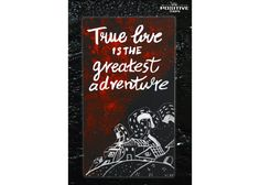 True love is the greatest adventure