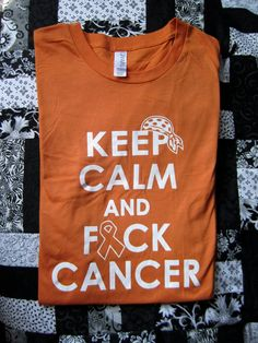 Keep Calm and Fuck Cancer - Burnt Orange Unisex Canvas Jersey T-shirt, fundraising for a cause - Leukemia. $20.00, via Etsy.