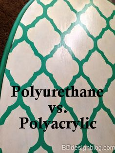 Ever wondered what's the difference between polyurethane and polyacrylic? I happened to learn the hard way...eek.