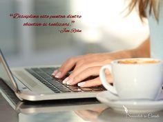 """""""Disciplina este puntea dintre obiective si realizari."""" -Jim Rohn"""