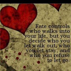 Things happen for a reason but fate only takes you so far, then it is your responsibility.