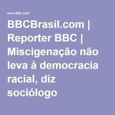 BBCBrasil.com | Reporter BBC | Miscigenação não leva à democracia racial, diz sociólogo