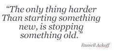Give up on the old.