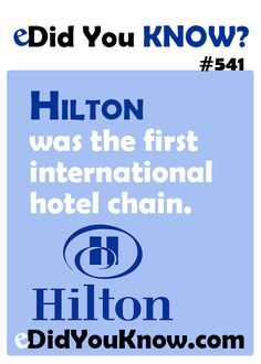 http://edidyouknow.com/did-you-know-541/ Hilton was the first international hotel chain.