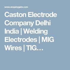 Caston Electrode Company Delhi India | Welding Electrodes | MIG Wires | TIG…