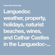 Languedoc weather, property, holidays, naturist beaches, wines, and Cathar Castles in the Languedoc-Roussillon, South of France