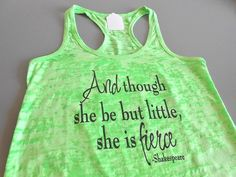 And Though She Be But Little She Is Fierce Tank Top. Super cute burnout racerback tank top that says And Though She Be But Little She Is Fierce. Great for working out, crossfit, or just running. Shop Strong Girl Clothing for all your womens workout appare