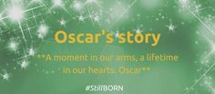 You can visit our website to read Oscar's story #StillBORN