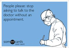 People please: stop asking to talk to the doctor without an appointment.
