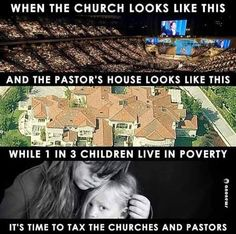When the church looks like this and the pastor's house looks like this, while 1 in 3 children live in poverty, it's time to tax the churches and pastors!