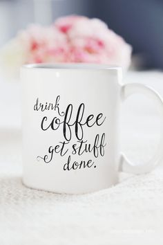 Drink Coffee Get Stuff Done Coffee Mug for by jessicaNdesigns @etsy