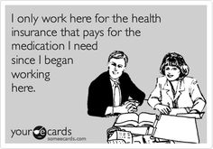 I only work here for the health insurance that pays for the medication I need since I began working here. Stupid Funny, Hilarious, Everything Happens For A Reason, Things To Sell, School Humor, Of My Life, Marketing, Funny Quotes, Best Quotes