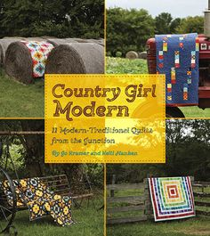 Country Girl Modern - 11 Modern-Traditional Quilts from the Junction - by Jo Kramer and Kelli Hanken Bring a bit of country to your modern quilts! The mother-daughter duo of Jo Kramer and Kelli Hanken brings modern quilting to the country with these 11 updated quilts. Included are a quilt for a modern-day patriot, a vintage modern design and an Amish-inspired quilt. There is something here for every taste country or city!